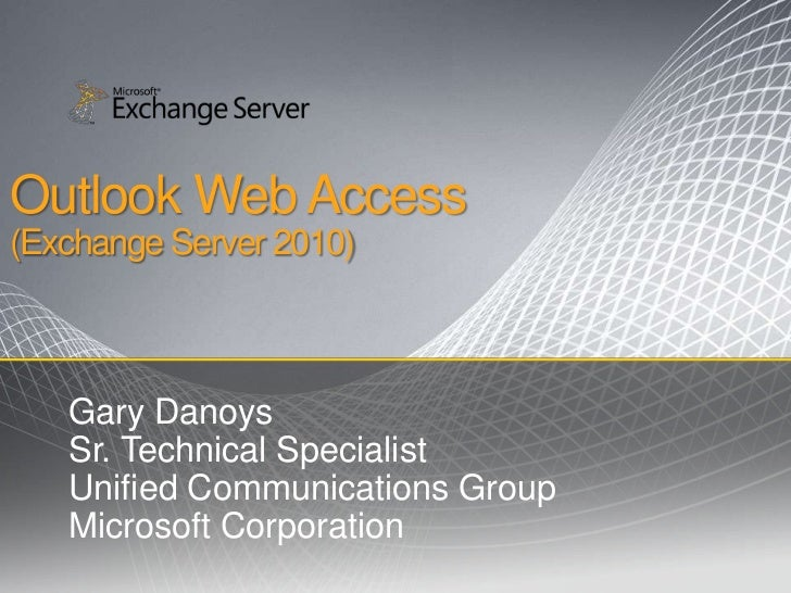 Outlook Web Access(Exchange Server 2010)<br />Gary Danoys<br />Sr. Technical Specialist<br />Unified Communications Group<...