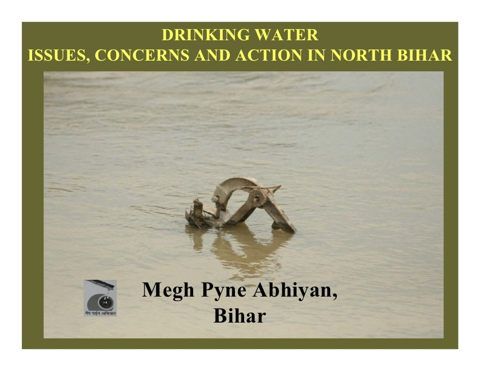 DRINKING WATER ISSUES, CONCERNS AND ACTION IN NORTH BIHAR                Megh Pyne Abhiyan,                  Bihar