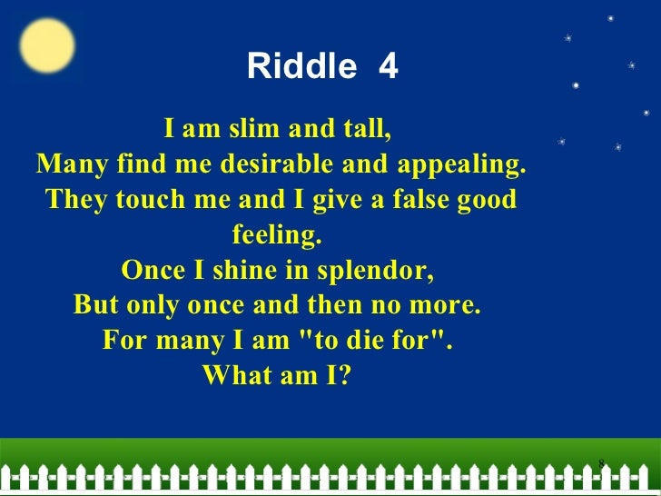I am slim and tall riddle