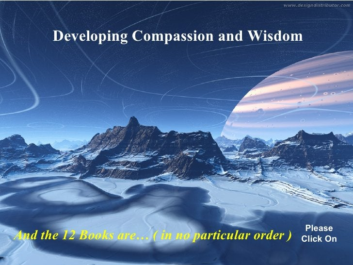 Developing Compassion and Wisdom And the 12 Books are… ( in no particular order ) Please Click On