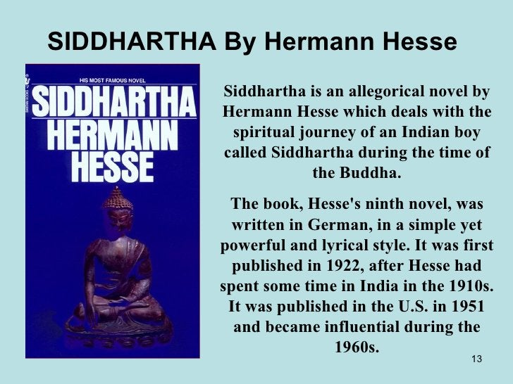 SIDDHARTHA By Hermann Hesse   Siddhartha is an allegorical novel by Hermann Hesse which deals with the spiritual journey o...