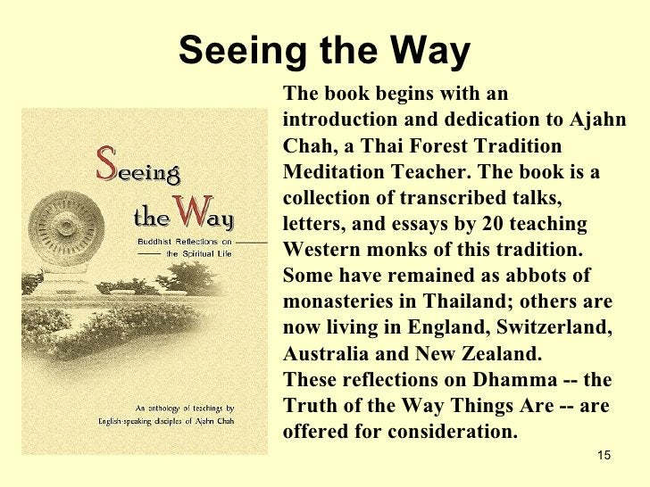 Seeing the Way The book begins with an introduction and dedication to Ajahn Chah, a Thai Forest Tradition Meditation Teach...