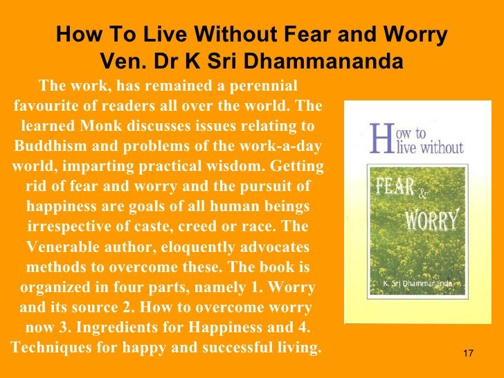 How To Live Without Fear and Worry Ven. Dr K Sri Dhammananda The work, has remained a perennial favourite of readers all o...