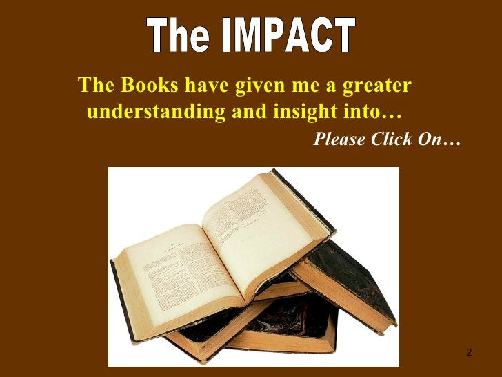 The IMPACT The Books have given me a greater understanding and insight into…   Please Click On…