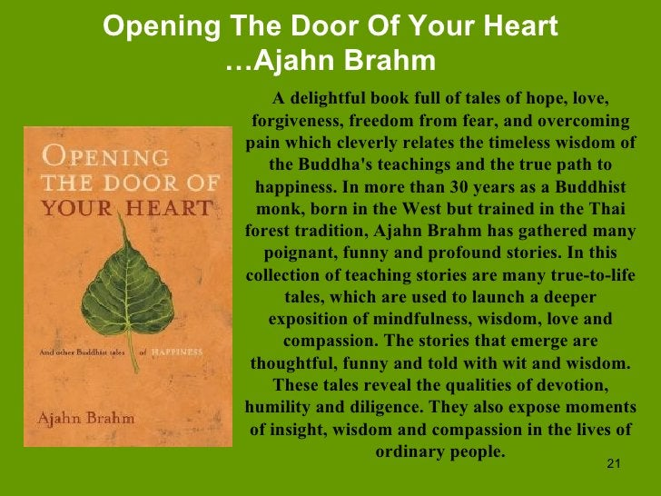 Opening The Door Of Your Heart …Ajahn Brahm A delightful book full of tales of hope, love, forgiveness, freedom from fear,...