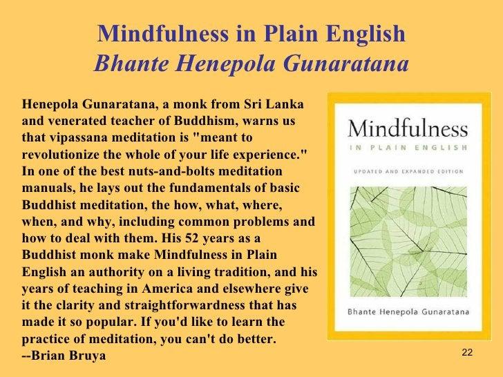 Mindfulness in Plain English Bhante Henepola Gunaratana Henepola Gunaratana, a monk from Sri Lanka and venerated teacher o...