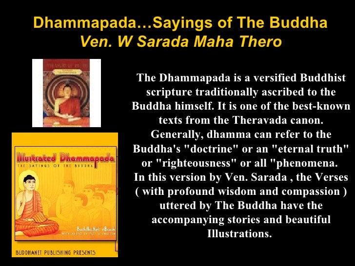 Dhammapada…Sayings of The Buddha Ven. W Sarada Maha Thero The Dhammapada is a versified Buddhist scripture traditionally a...