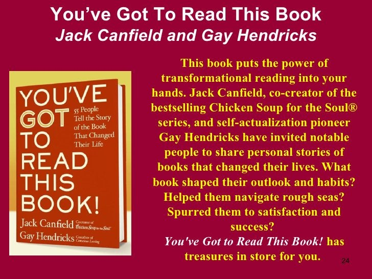 You've Got To Read This Book Jack Canfield and Gay Hendricks This book puts the power of transformational reading into you...