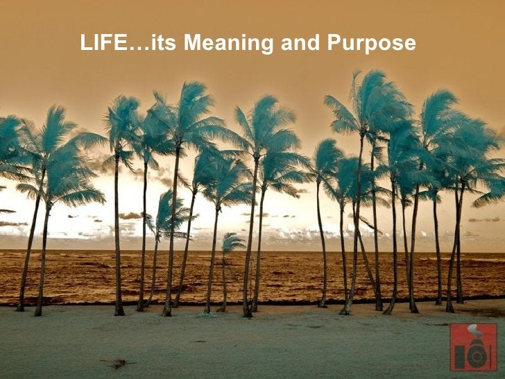 LIFE…its Meaning and Purpose