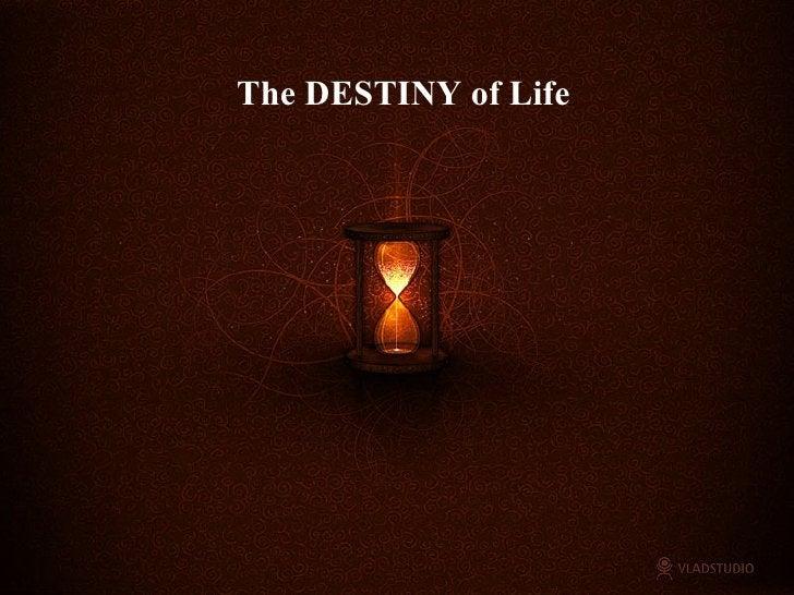 The DESTINY of Life