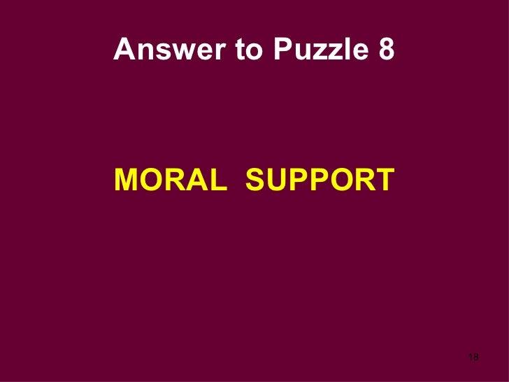 Answer to Puzzle 8 <ul><li>MORAL  SUPPORT </li></ul>