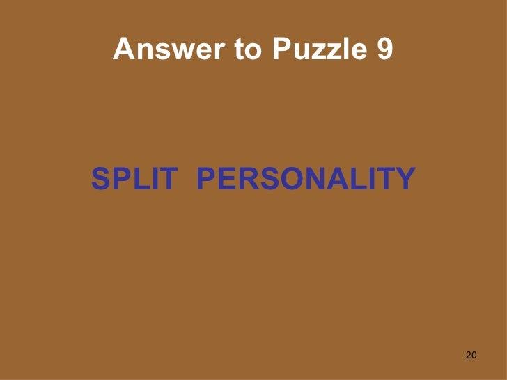 Answer to Puzzle 9 <ul><li>SPLIT  PERSONALITY </li></ul>
