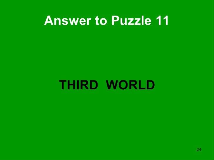 Answer to Puzzle 11 <ul><li>THIRD  WORLD </li></ul>