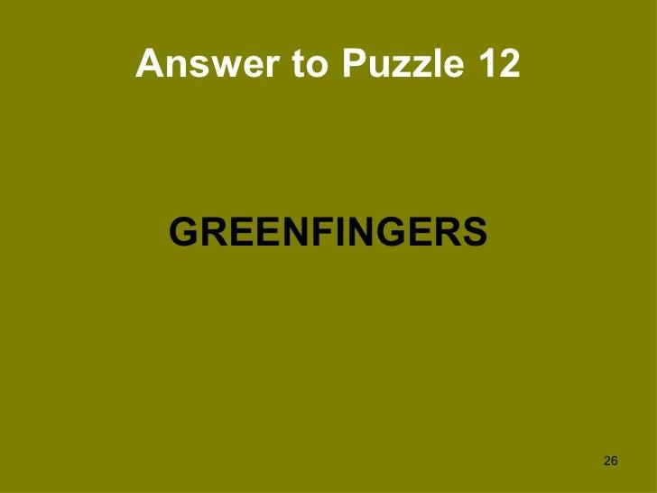 Answer to Puzzle 12 <ul><li>GREENFINGERS </li></ul>