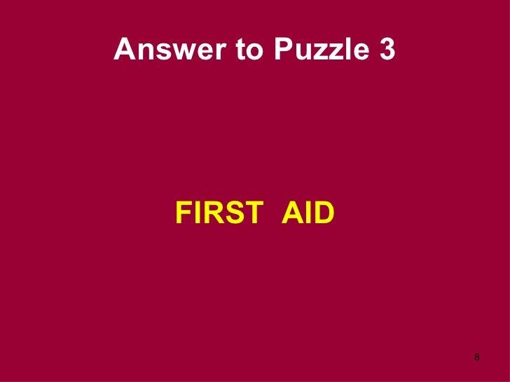 Answer to Puzzle 3 <ul><li>FIRST  AID </li></ul>
