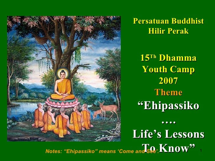 "Persatuan Buddhist Hilir Perak 15 Th  Dhamma Youth Camp 2007 Theme ""Ehipassiko …. Life's Lessons To Know"" Notes: ""Ehipassi..."