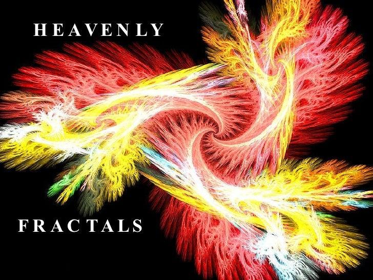 FRACTALS HEAVENLY