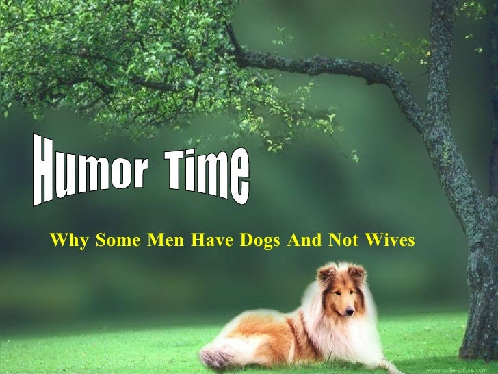 Humor  Time Why Some Men Have Dogs And Not Wives