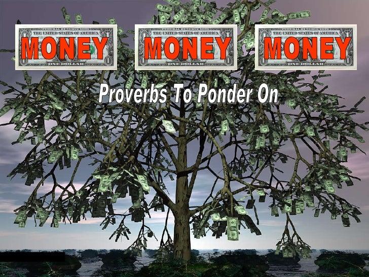MONEY MONEY MONEY Proverbs To Ponder On