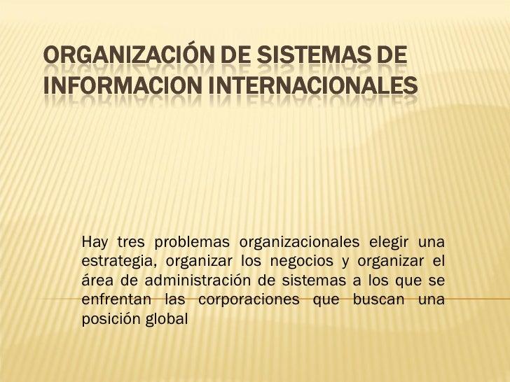 Hay tres problemas organizacionales elegir una estrategia, organizar los negocios y organizar el área de administración de...