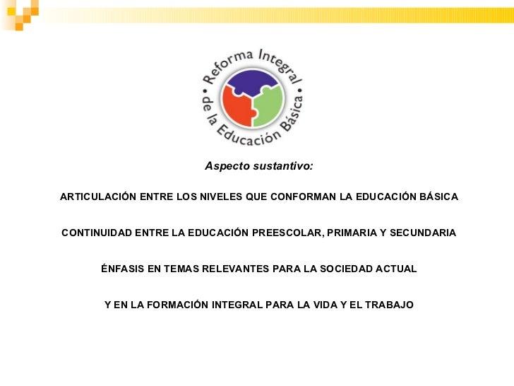 Aspecto sustantivo: ARTICULACIÓN ENTRE LOS NIVELES QUE CONFORMAN LA EDUCACIÓN BÁSICA CONTINUIDAD ENTRE LA EDUCACIÓN PREESC...