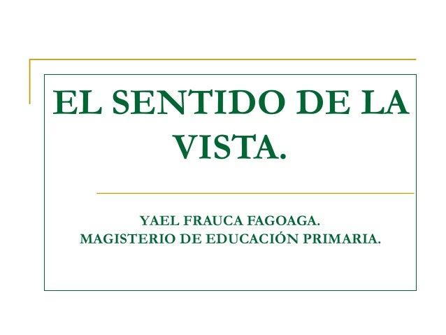 EL SENTIDO DE LA VISTA. YAEL FRAUCA FAGOAGA. MAGISTERIO DE EDUCACIÓN PRIMARIA.