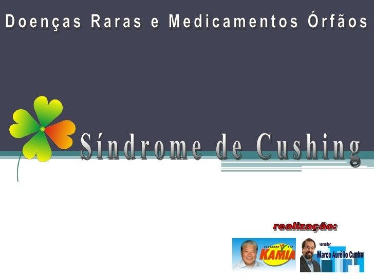 Síndrome de Cushing • Conjunto de sinais e sintomas do excesso da cortisona.  • Normalmente, o hipotálamo secreta o hormôn...