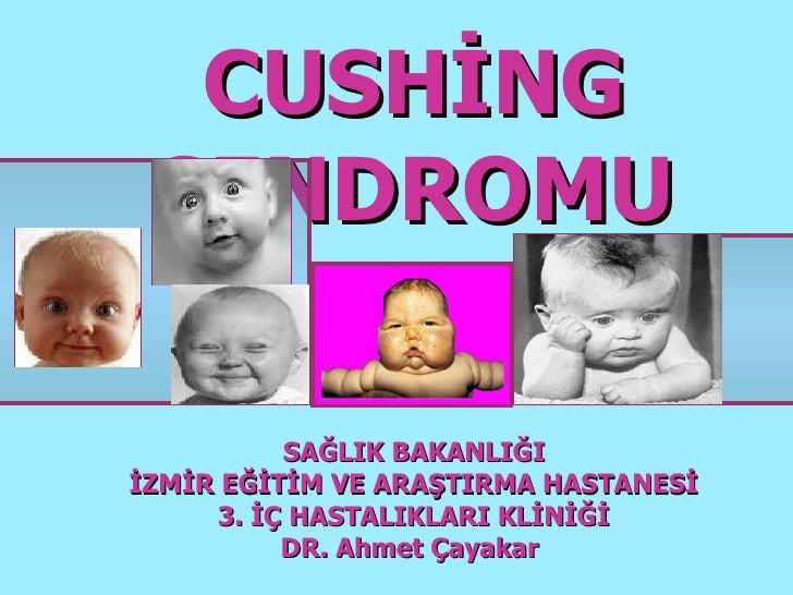 CUSHİNG SENDROMU SAĞLIK BAKANLIĞI İZMİR EĞİTİM VE ARAŞTIRMA HASTANESİ 3. İÇ HASTALIKLARI KLİNİĞİ DR. Ahmet Çayakar