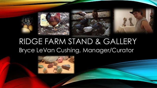 RIDGE FARM STAND & GALLERY Bryce LeVan Cushing, Manager/Curator