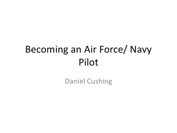 Becoming an Air Force/ Navy Pilot<br />Daniel Cushing<br />