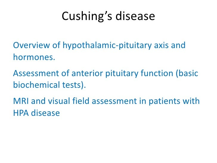 Cushing's diseaseOverview of hypothalamic-pituitary axis andhormones.Assessment of anterior pituitary function (basicbioch...