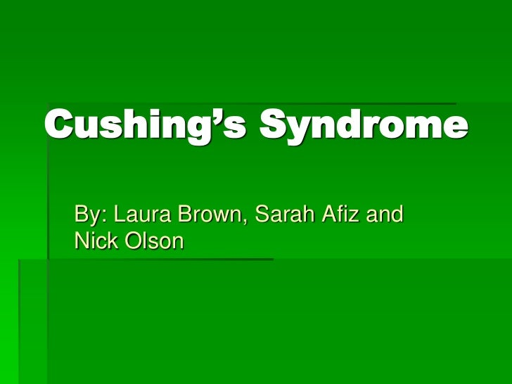 Cushing's Syndrome By: Laura Brown, Sarah Afiz and Nick Olson