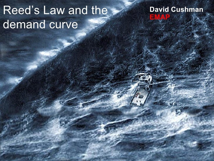 Reed's Law and the demand curve David Cushman  EMAP