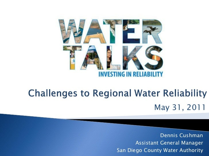 May 31, 2011                 Dennis Cushman       Assistant General ManagerSan Diego County Water Authority