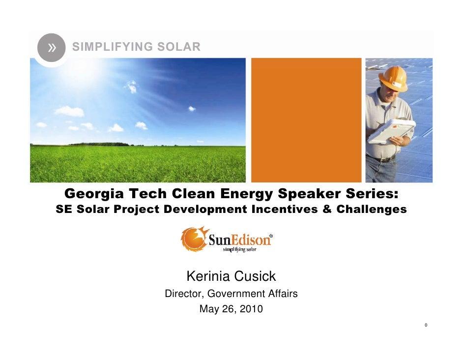 Georgia Tech Clean Energy Speaker Series: SE Solar Project Development Incentives & Challenges                         Ker...