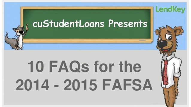 cuStudentLoans Presents  10 FAQs for the 2014 - 2015 FAFSA