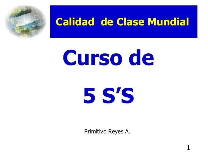Curso de 5 S'S Primitivo Reyes A.  Calidad  de Clase Mundial