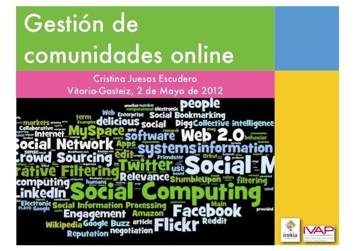 Gestión decomunidades online         Cristina Juesas Escudero   Vitoria-Gasteiz, 2 de Mayo de 2012