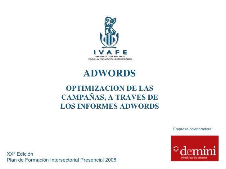 ADWORDS OPTIMIZACION DE LAS CAMPAÑAS, A TRAVES DE LOS INFORMES ADWORDS XXª Edición  Plan de Formación Intersectorial Prese...
