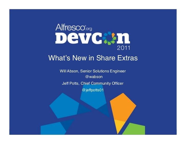 """What's New in Share Extras""""   Will Abson, Senior Solutions Engineer                 @wabson""""    Jeff Potts, Chief Communi..."""