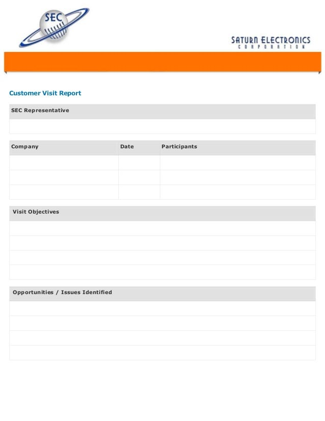 Customer Visit Form. SEC RepresentativeCompany Date ParticipantsVisit  ObjectivesOpportunities / Issues IdentifiedCustomer Visit Report  Customer Form Template