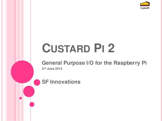 CUSTARD PI 2General Purpose I/O for the Raspberry Pi2nd June 2013SF Innovations