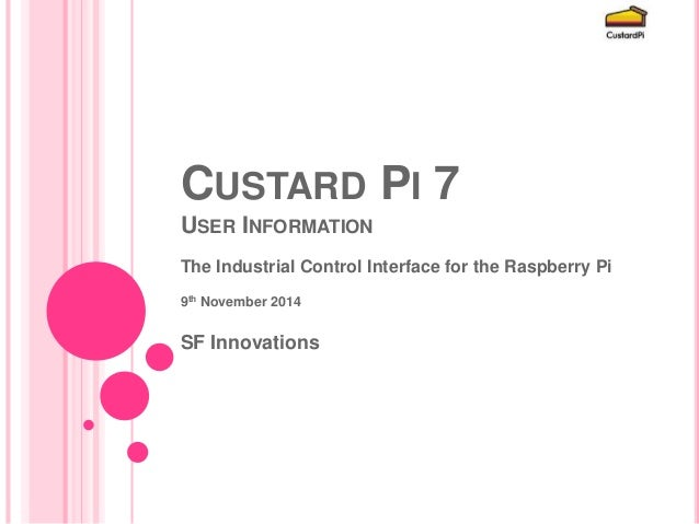 CUSTARD PI 7  USER INFORMATION  The Industrial Control Interface for the Raspberry Pi  9th November 2014  SF Innovations