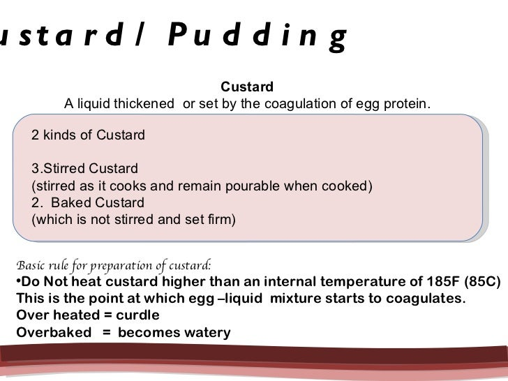 Custard   A liquid thickened  or set by the coagulation of egg protein.  <ul><li>2 kinds of Custard </li></ul><ul><li>Stir...