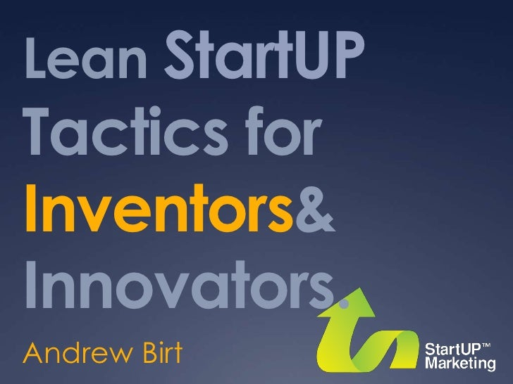 Lean StartUP Tactics for Inventors & Innovators.<br />Andrew Birt<br />