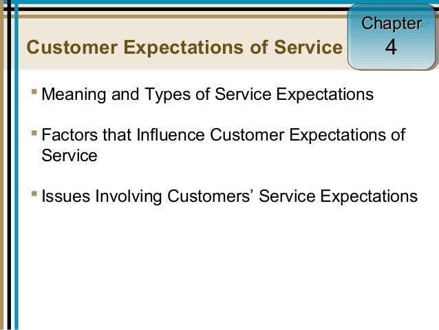 4-1 Customer Expectations of Service  Meaning and Types of Service Expectations  Factors that Influence Customer Expecta...