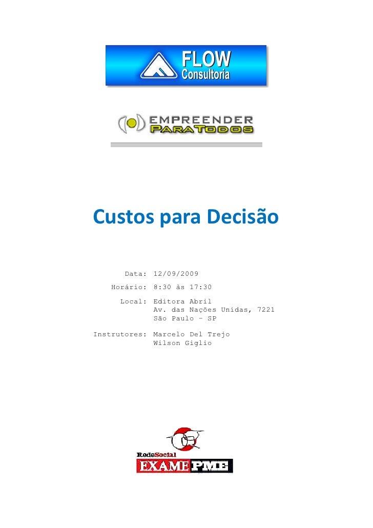Custos para Decisão        Data: 12/09/2009    Horário: 8:30 às 17:30      Local: Editora Abril             Av. das Nações...