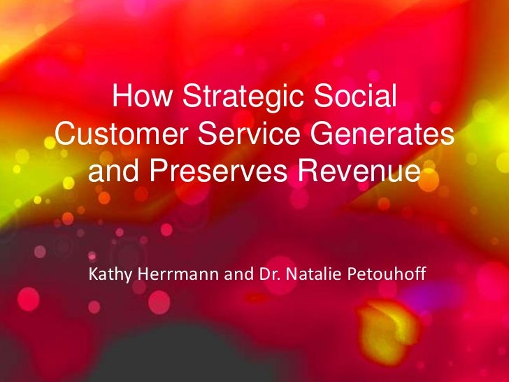 How Strategic SocialCustomer Service Generates  and Preserves Revenue  Kathy Herrmann and Dr. Natalie Petouhoff
