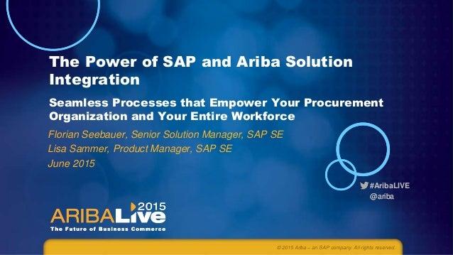 #AribaLIVE @ariba@ariba The Power of SAP and Ariba Solution Integration Seamless Processes that Empower Your Procurement O...