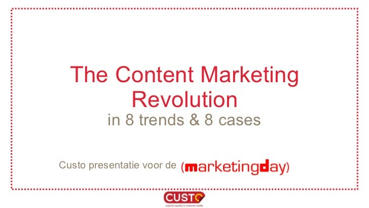 The Content Marketing Revolution in 8 trends & 8 cases Custo presentatie voor de
